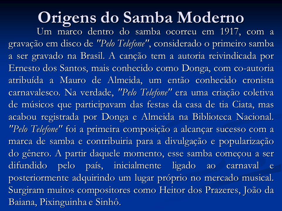 Origens do Samba Moderno Um marco dentro do samba ocorreu em 1917, com a gravação em disco de