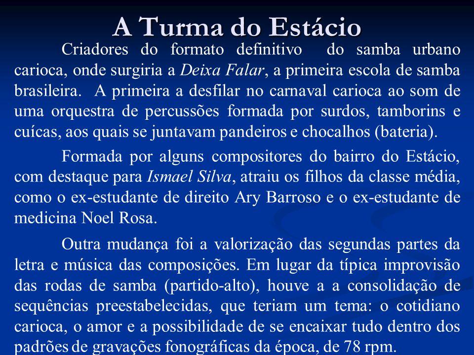 A Turma do Estácio Criadores do formato definitivo do samba urbano carioca, onde surgiria a Deixa Falar, a primeira escola de samba brasileira. A prim