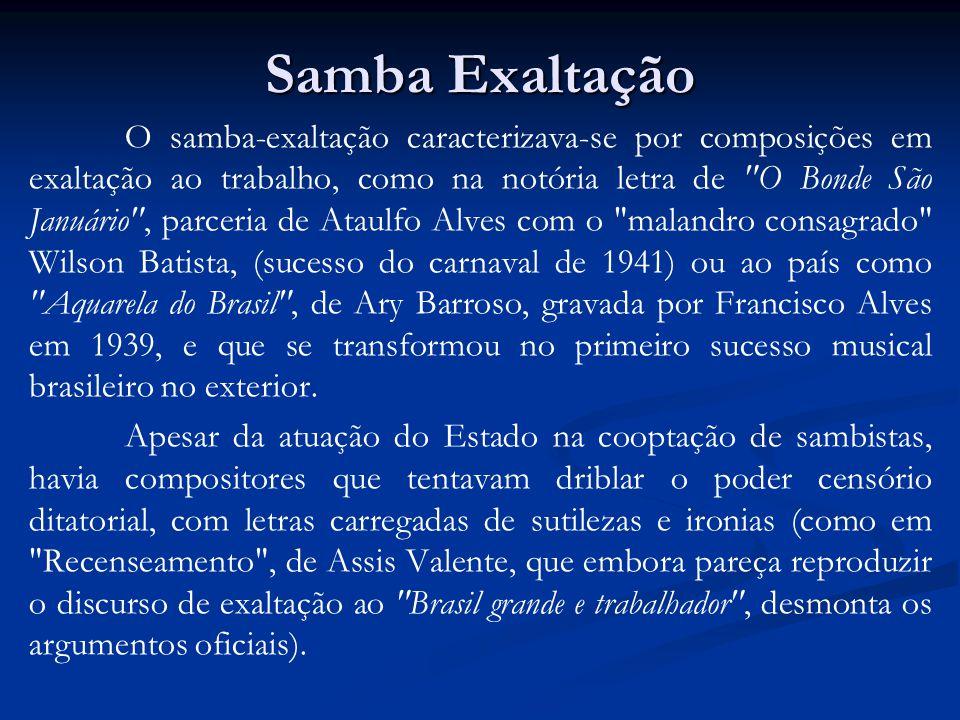 Samba Exaltação O samba-exaltação caracterizava-se por composições em exaltação ao trabalho, como na notória letra de