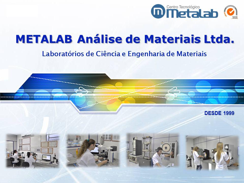 LOGO METALAB Análise de Materiais Ltda. Laboratórios de Ciência e Engenharia de Materiais DESDE 1999