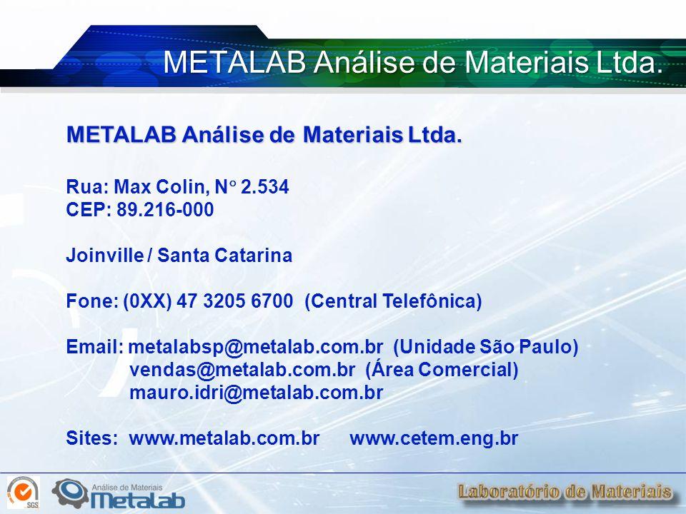 Rua: Max Colin, N  2.534 CEP: 89.216-000 Joinville / Santa Catarina Fone: (0XX) 47 3205 6700 (Central Telefônica) Email: metalabsp@metalab.com.br (Un