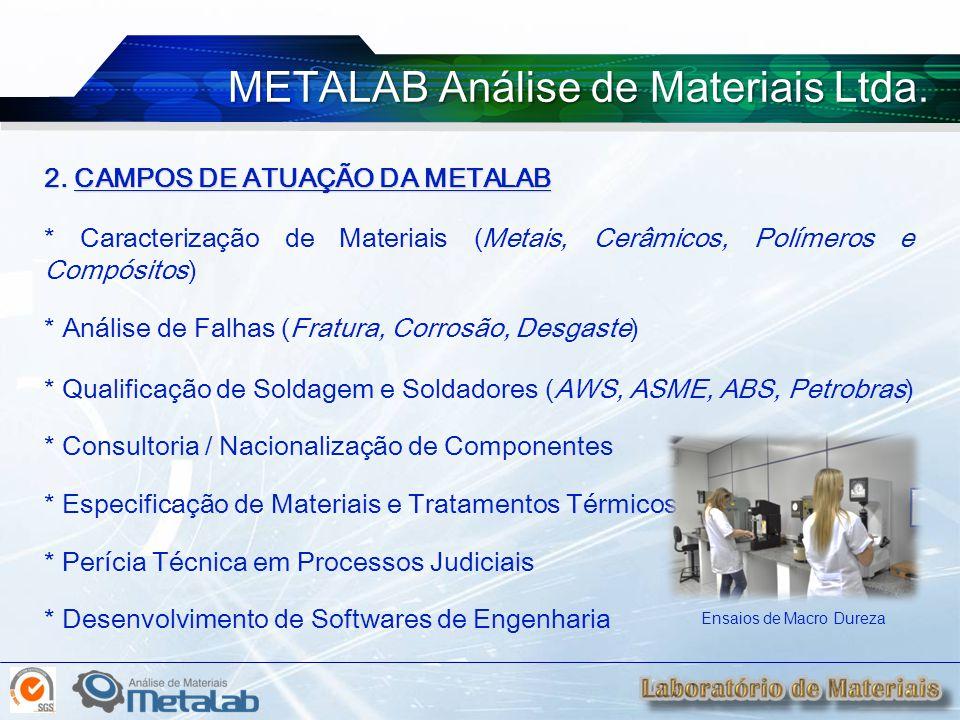 2. CAMPOS DE ATUAÇÃO DA METALAB * Caracterização de Materiais (Metais, Cerâmicos, Polímeros e Compósitos) * Análise de Falhas (Fratura, Corrosão, Desg