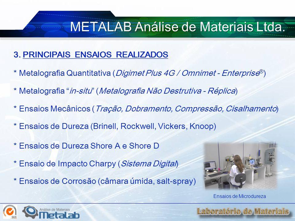 "3. PRINCIPAIS ENSAIOS REALIZADOS * Metalografia Quantitativa (Digimet Plus 4G / Omnimet - Enterprise ® ) * Metalografia ""in-situ"" (Metalografia Não De"