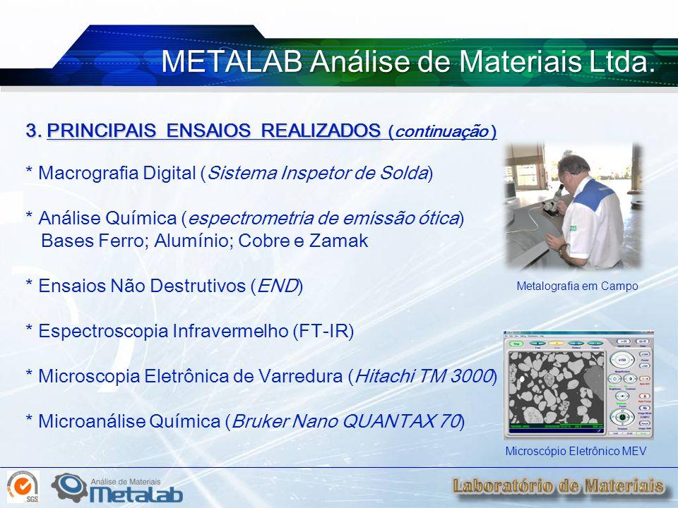 3. PRINCIPAIS ENSAIOS REALIZADOS 3. PRINCIPAIS ENSAIOS REALIZADOS (continuação ) * Macrografia Digital (Sistema Inspetor de Solda) * Análise Química (