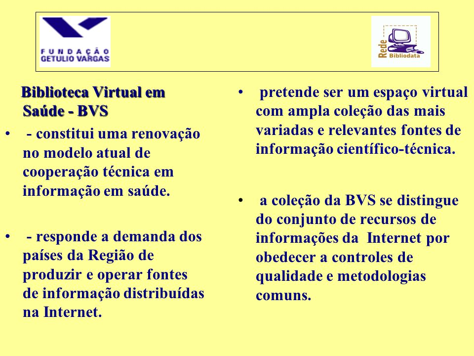Biblioteca Virtual em Saúde - BVS • - constitui uma renovação no modelo atual de cooperação técnica em informação em saúde. • - responde a demanda dos