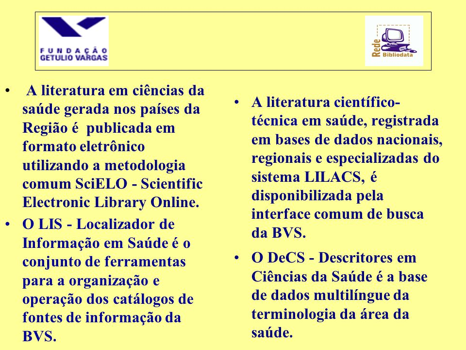 • A literatura em ciências da saúde gerada nos países da Região é publicada em formato eletrônico utilizando a metodologia comum SciELO - Scientific E
