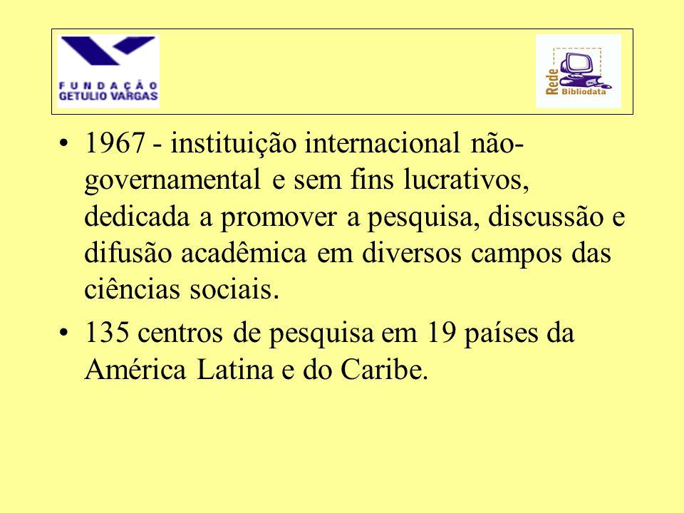 •1967 - instituição internacional não- governamental e sem fins lucrativos, dedicada a promover a pesquisa, discussão e difusão acadêmica em diversos