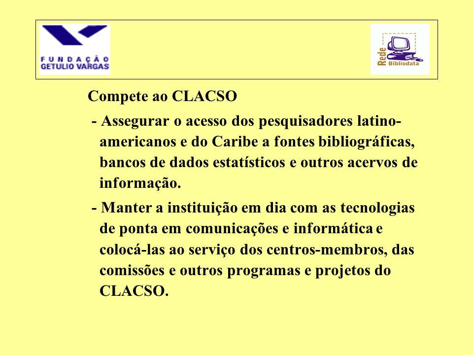 Compete ao CLACSO - Assegurar o acesso dos pesquisadores latino- americanos e do Caribe a fontes bibliográficas, bancos de dados estatísticos e outros