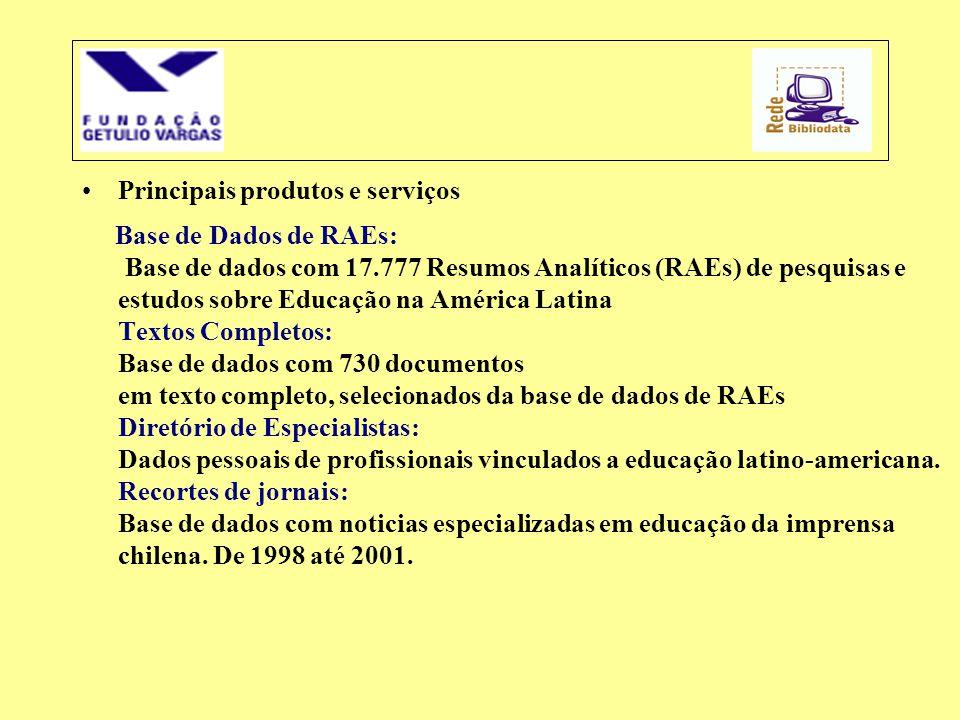 •Principais produtos e serviços Base de Dados de RAEs: Base de dados com 17.777 Resumos Analíticos (RAEs) de pesquisas e estudos sobre Educação na Amé