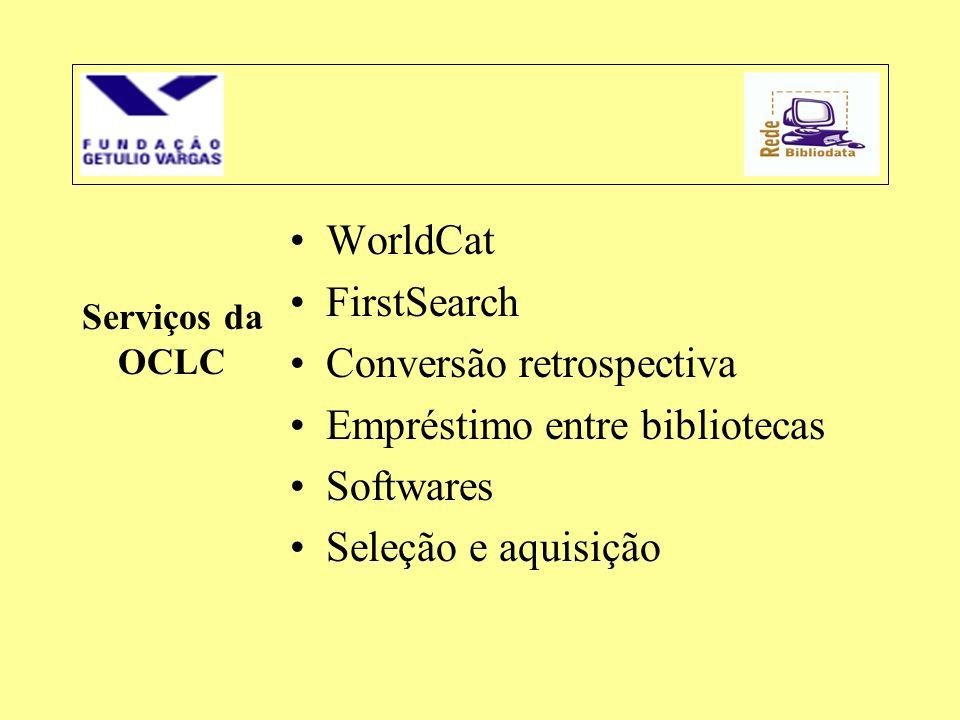 Serviços da OCLC •WorldCat •FirstSearch •Conversão retrospectiva •Empréstimo entre bibliotecas •Softwares •Seleção e aquisição