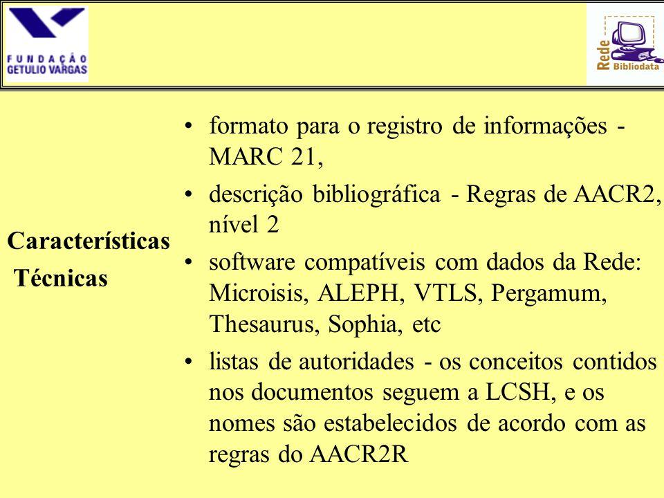 Características Técnicas •formato para o registro de informações - MARC 21, •descrição bibliográfica - Regras de AACR2, nível 2 •software compatíveis