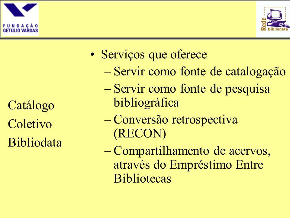 Catálogo Coletivo Bibliodata •Serviços que oferece –Servir como fonte de catalogação –Servir como fonte de pesquisa bibliográfica –Conversão retrospec