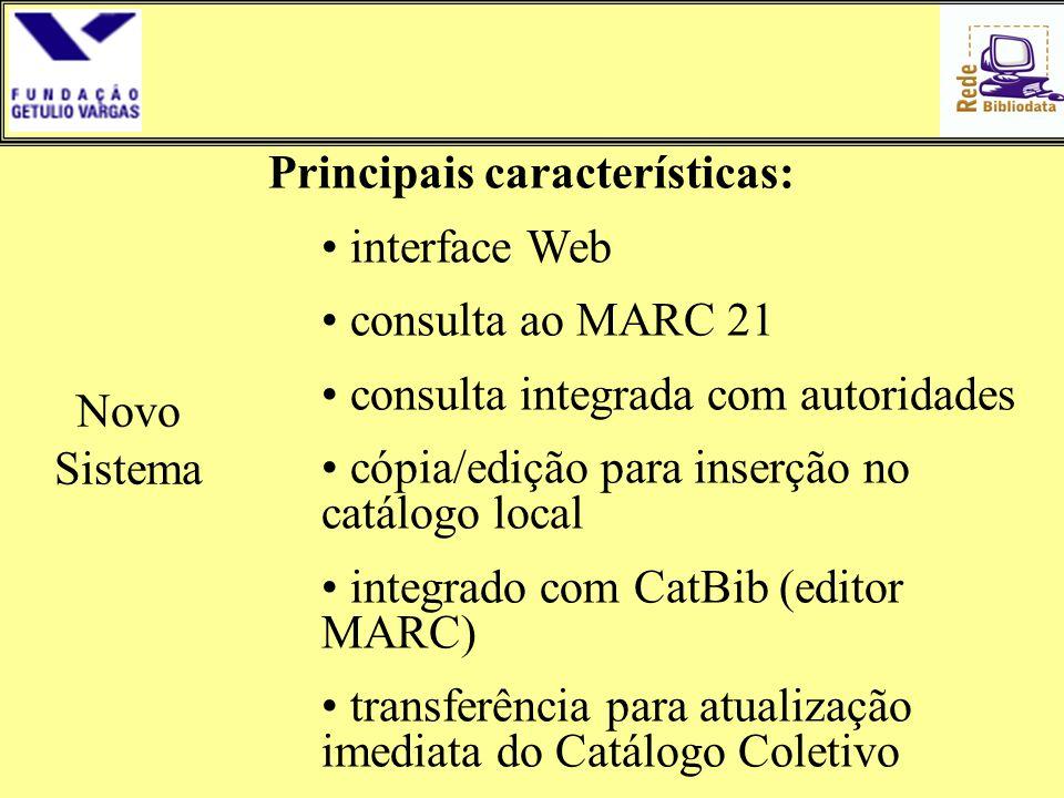 Novo Sistema Principais características: • interface Web • consulta ao MARC 21 • consulta integrada com autoridades • cópia/edição para inserção no ca