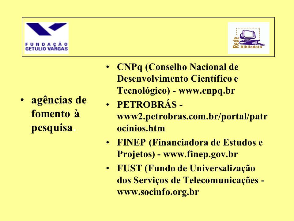 •agências de fomento à pesquisa. •CNPq (Conselho Nacional de Desenvolvimento Científico e Tecnológico) - www.cnpq.br •PETROBRÁS - www2.petrobras.com.b