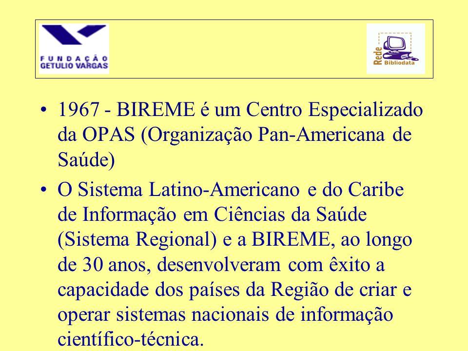 •1967 - BIREME é um Centro Especializado da OPAS (Organização Pan-Americana de Saúde) •O Sistema Latino-Americano e do Caribe de Informação em Ciência