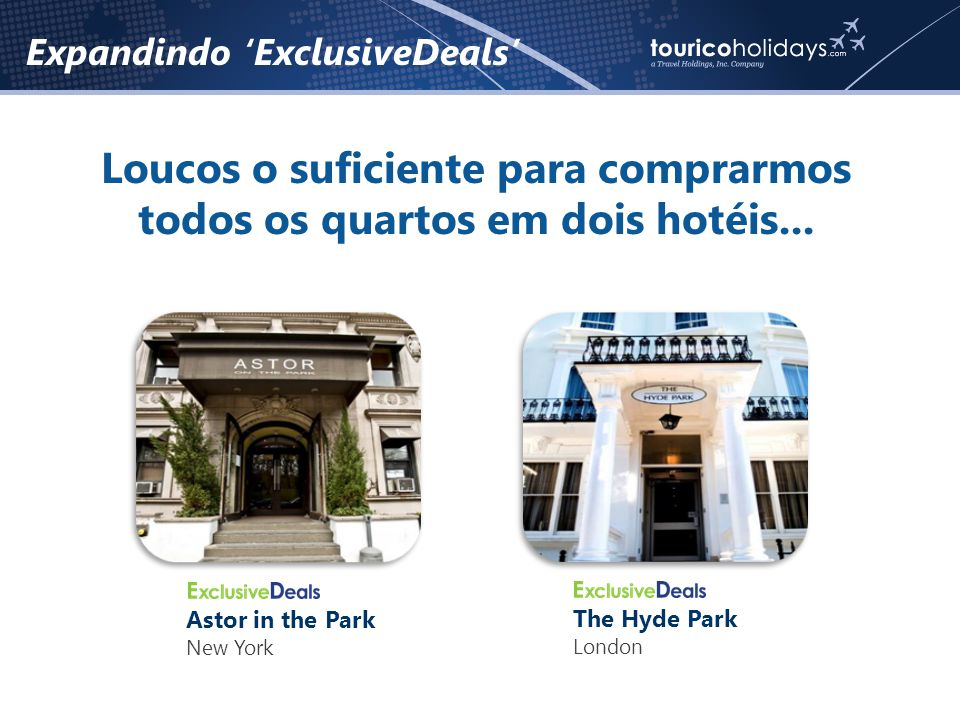 Expandindo 'ExclusiveDeals' Loucos o suficiente para comprarmos todos os quartos em dois hotéis...