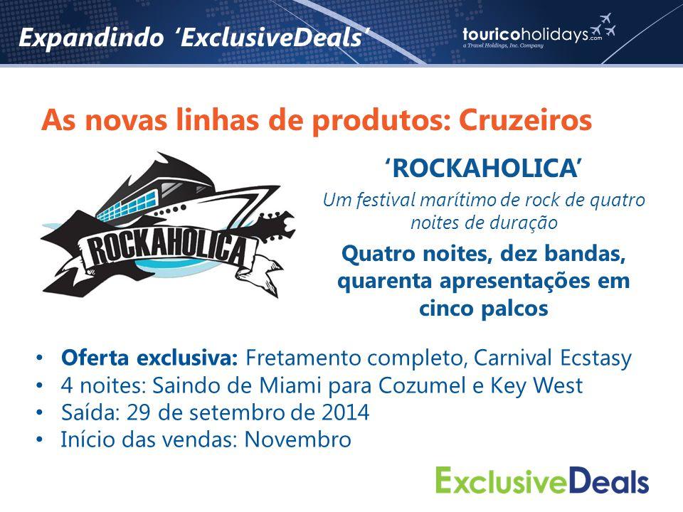 Expandindo 'ExclusiveDeals' As novas linhas de produtos: Cruzeiros 'ROCKAHOLICA' Um festival marítimo de rock de quatro noites de duração Quatro noites, dez bandas, quarenta apresentações em cinco palcos • Oferta exclusiva: Fretamento completo, Carnival Ecstasy • 4 noites: Saindo de Miami para Cozumel e Key West • Saída: 29 de setembro de 2014 • Início das vendas: Novembro