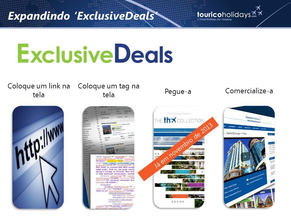 Expandindo 'ExclusiveDeals' Coloque um tag na tela Pegue-a Coloque um link na tela Já em novembro de 2013 Comercialize-a