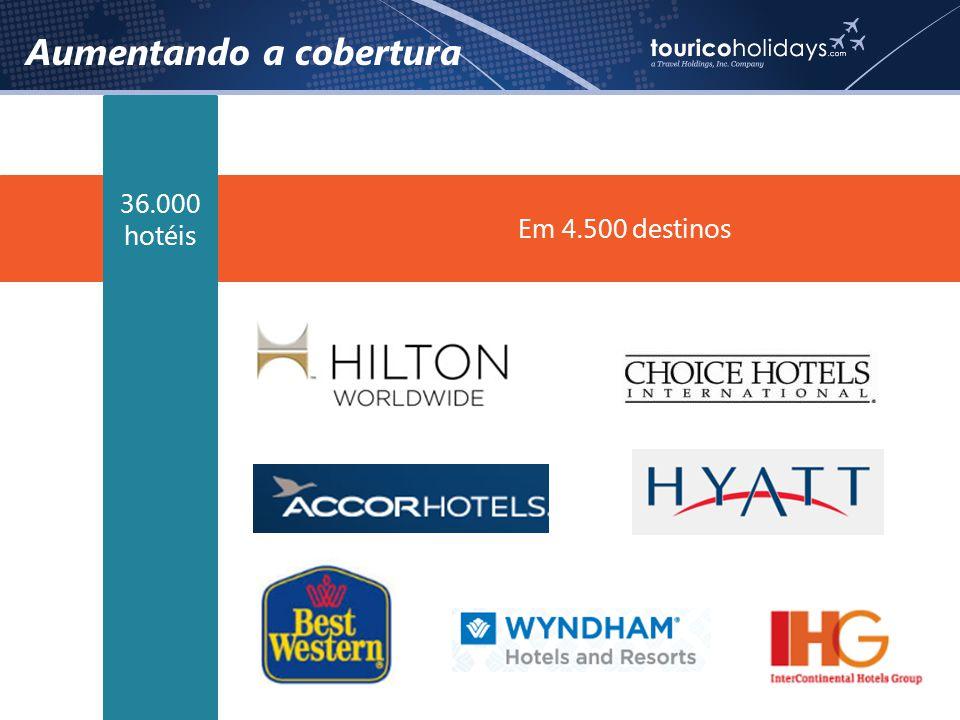 Em 4.500 destinos Aumentando a cobertura 36.000 hotéis