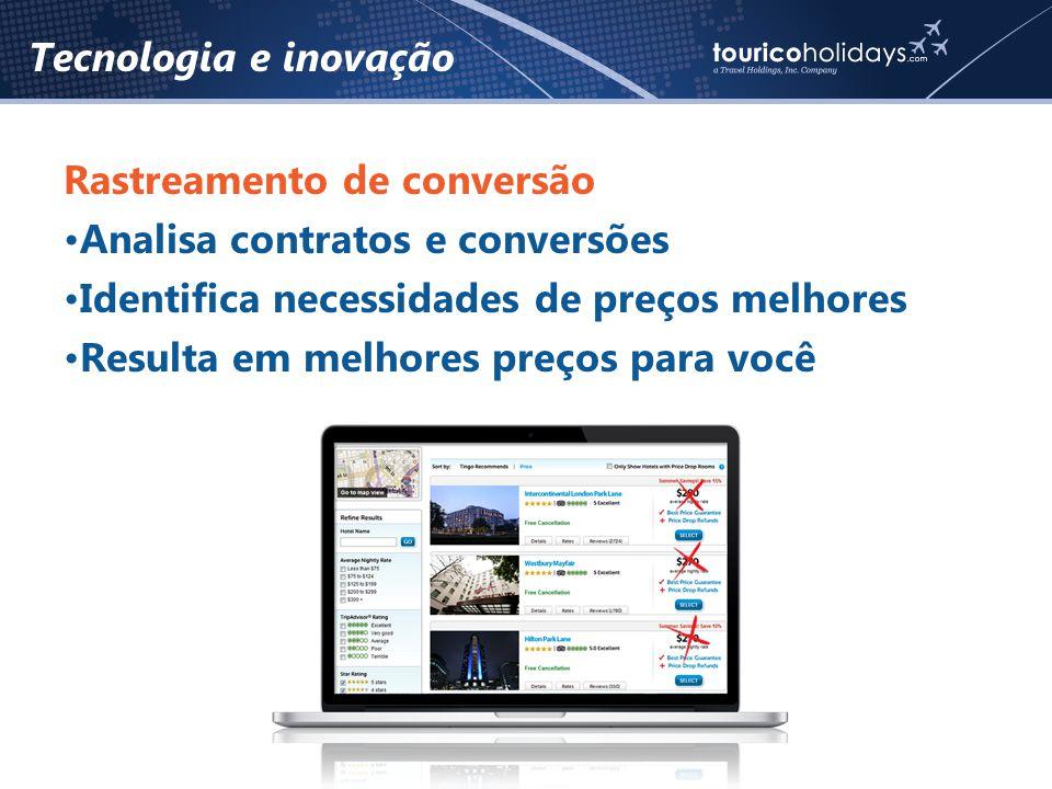 Rastreamento de conversão •Analisa contratos e conversões •Identifica necessidades de preços melhores •Resulta em melhores preços para você Tecnologia e inovação