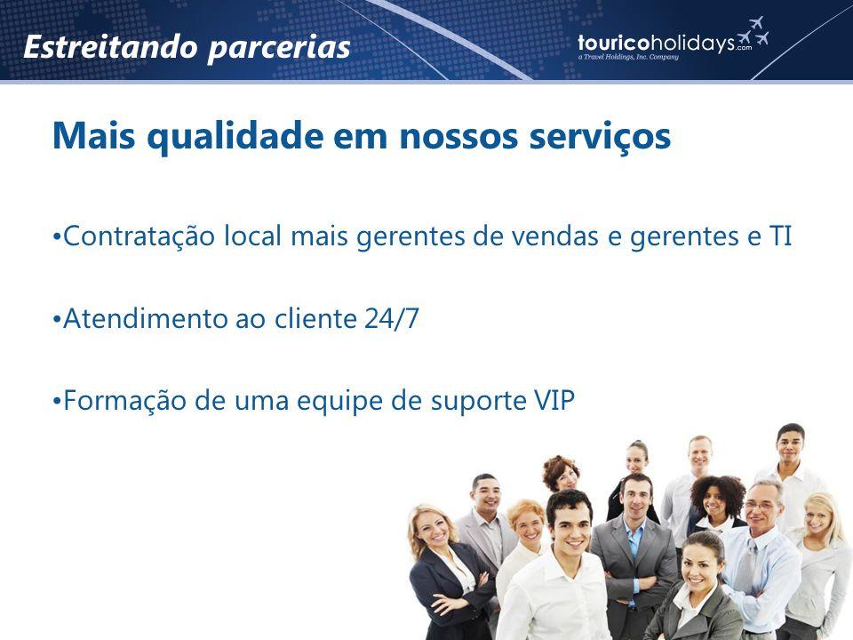 Estreitando parcerias Mais qualidade em nossos serviços •Contratação local mais gerentes de vendas e gerentes e TI •Atendimento ao cliente 24/7 •Formação de uma equipe de suporte VIP