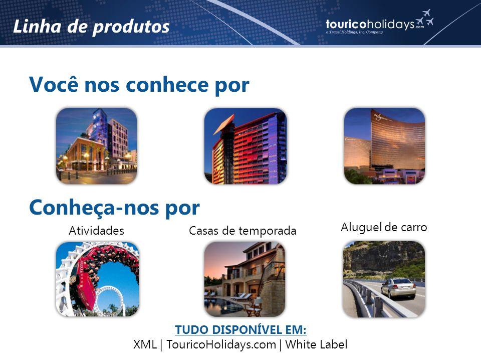 Linha de produtos Você nos conhece por Conheça-nos por Atividades Casas de temporada Aluguel de carro TUDO DISPONÍVEL EM: XML | TouricoHolidays.com | White Label