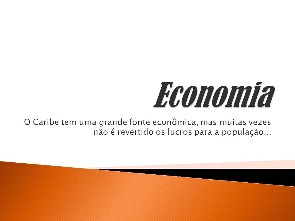 O Caribe tem uma grande fonte econômica, mas muitas vezes não é revertido os lucros para a população...