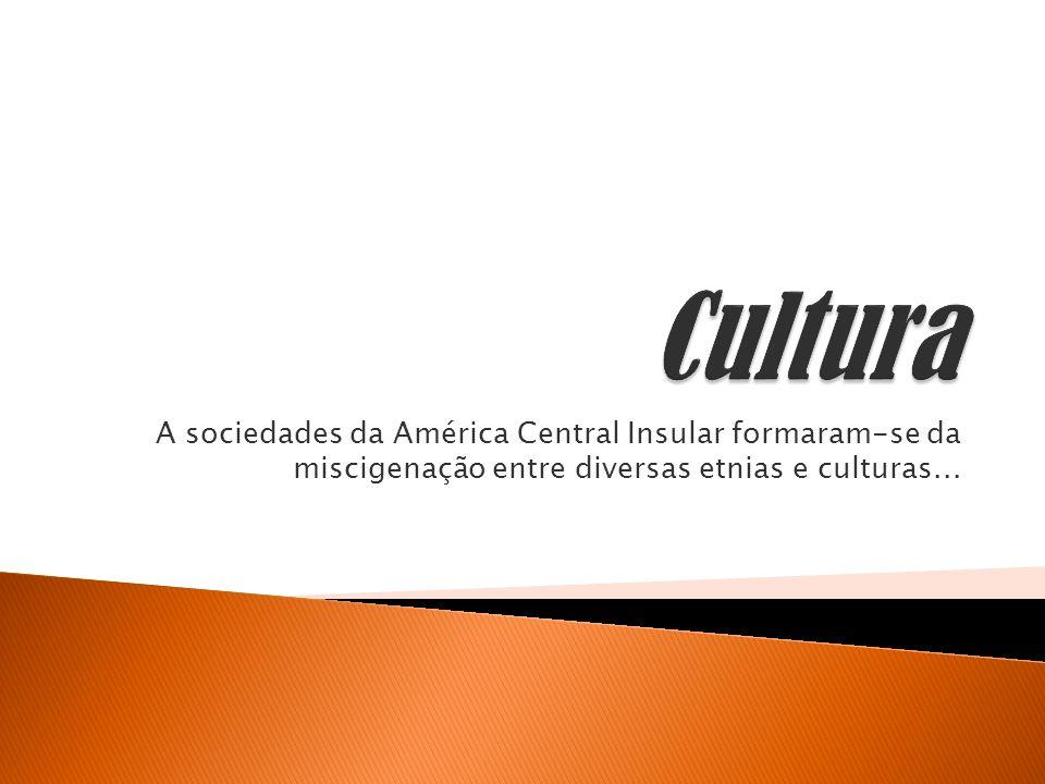 A sociedades da América Central Insular formaram-se da miscigenação entre diversas etnias e culturas...