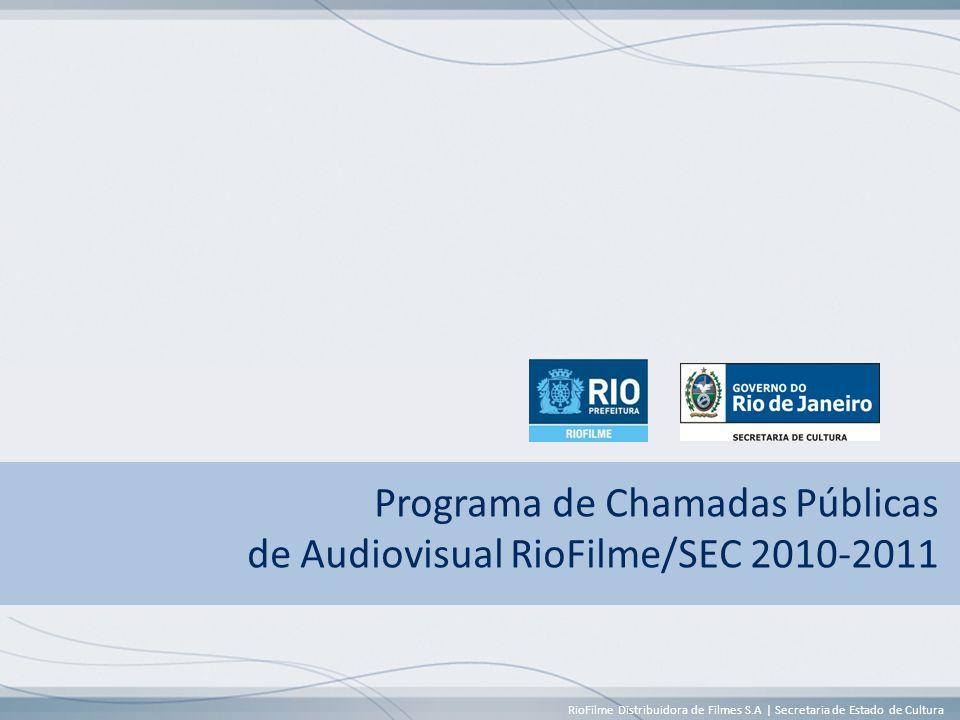 RioFilme Distribuidora de Filmes S.A | Secretaria de Estado de Cultura Programa de Chamadas Públicas de Audiovisual RioFilme/SEC 2010-2011