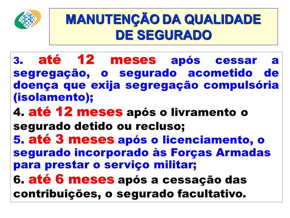 MANUTENÇÃO DA QUALIDADE DE SEGURADO Mantém a qualidade se segurado: sem limite de prazo 1. sem limite de prazo, quem está em gozo de benefício (exceto