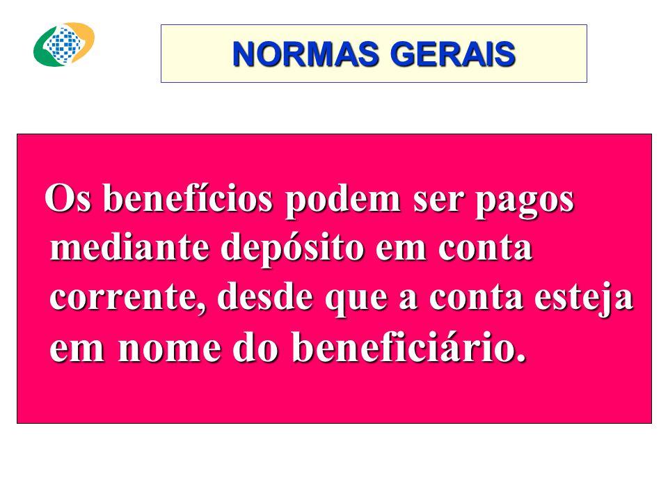 NORMAS GERAIS Os benefícios são pagos diretamente ao beneficiário, salvo nos casos de: –ausência ; –moléstia contagiosa; –impossibilidade de locomoção