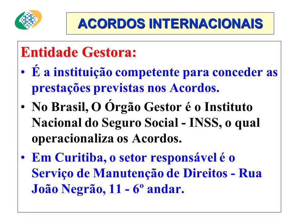 ACORDOS INTERNACIONAIS Entidade Gestora: •É a instituição competente para conceder as prestações previstas nos Acordos.