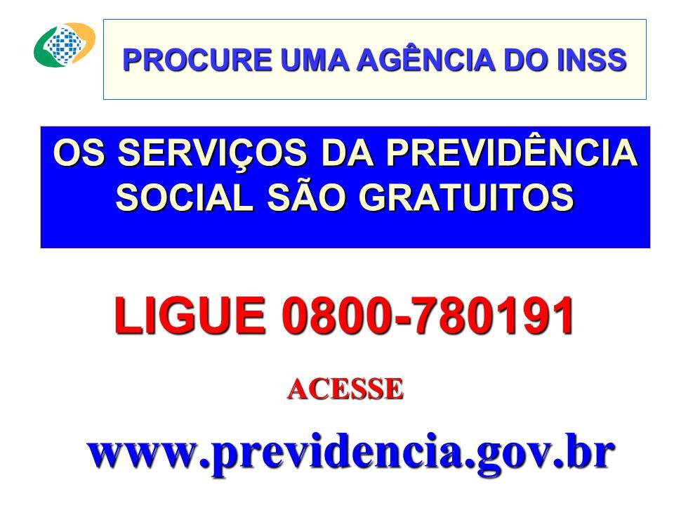 PROCURE UMA AGÊNCIA DO INSS OS SERVIÇOS DA PREVIDÊNCIA SOCIAL SÃO GRATUITOS LIGUE0800-780191 LIGUE 0800-780191ACESSE www.previdencia.gov.br