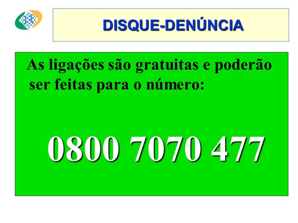 DISQUE-DENÚNCIA DISQUE-DENÚNCIA As ligações são gratuitas e poderão ser feitas para o número: 0800 7070 477