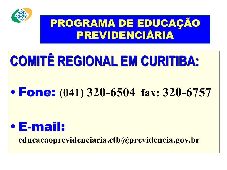 PROGRAMA DE EDUCAÇÃO PREVIDENCIÁRIA COMITÊ REGIONAL EM CURITIBA: 320-6757 •Fone: (041) 320-6504 fax: 320-6757 •E-mail: educacaoprevidenciaria.ctb@previdencia.gov.br