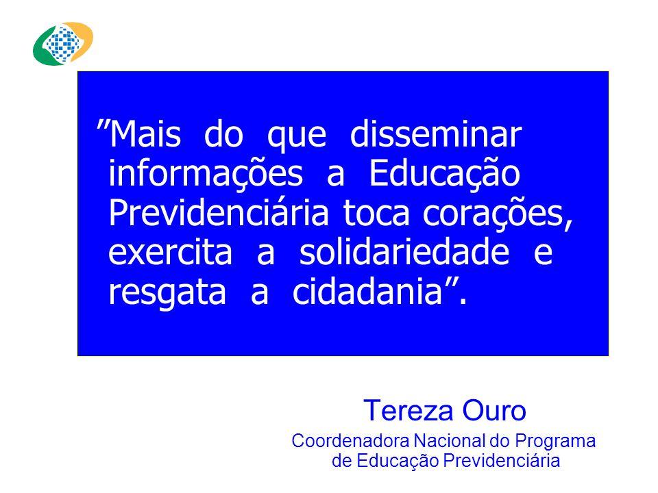 Mais do que disseminar informações a Educação Previdenciária toca corações, exercita a solidariedade e resgata a cidadania .