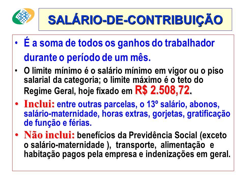 SALÁRIO-DE-CONTRIBUIÇÃO • É a soma de todos os ganhos do trabalhador durante o período de um mês.