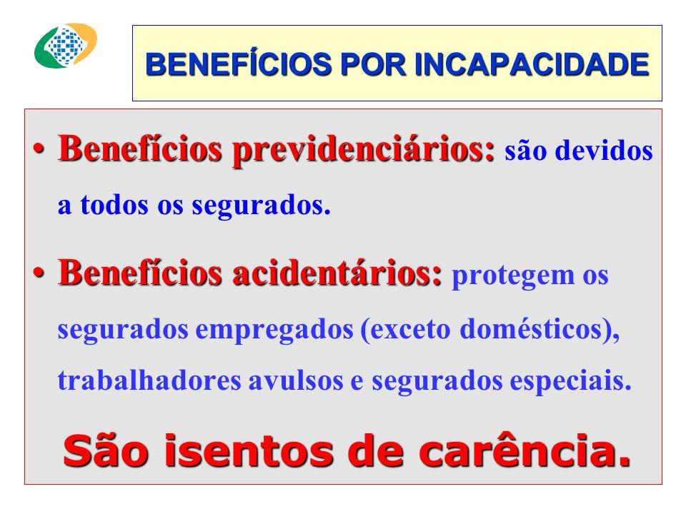 BENEFÍCIOS POR INCAPACIDADE •Benefícios previdenciários: •Benefícios previdenciários: são devidos a todos os segurados.