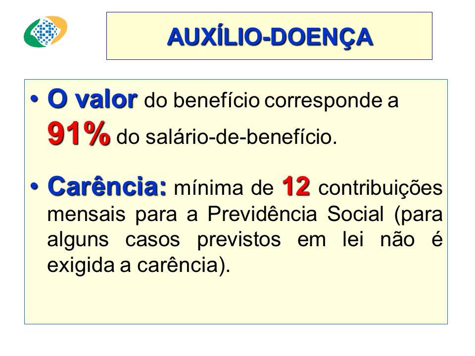 AUXÍLIO-DOENÇA •O valor 91% •O valor do benefício corresponde a 91% do salário-de-benefício.