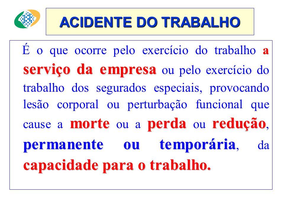 ACIDENTE DO TRABALHO a serviço da empresa morteperdaredução permanente ou temporária capacidade para o trabalho.