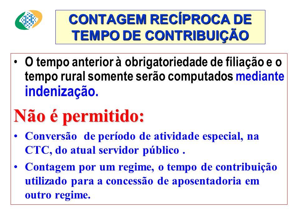 CONTAGEM RECÍPROCA DE TEMPO DE CONTRIBUIÇÃO • O tempo anterior à obrigatoriedade de filiação e o tempo rural somente serão computados mediante indenização.