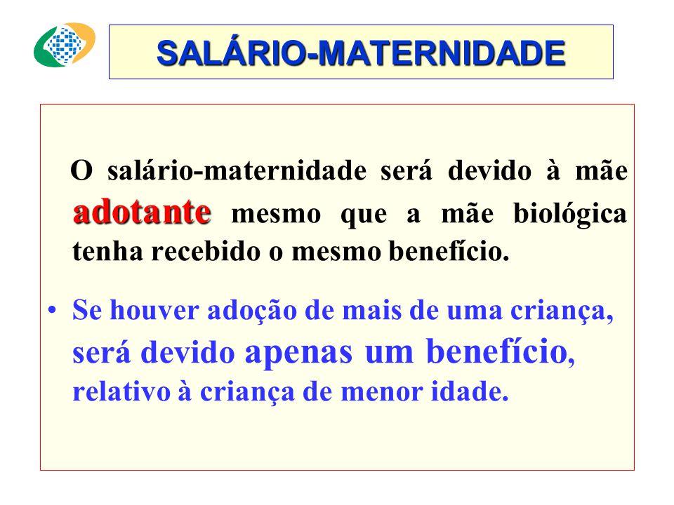 SALÁRIO-MATERNIDADE 120 dias. •Benefício concedido para todas as seguradas gestantes, por um período de 120 dias. •Lei 10.421 de 12.04.2002 mães adoti