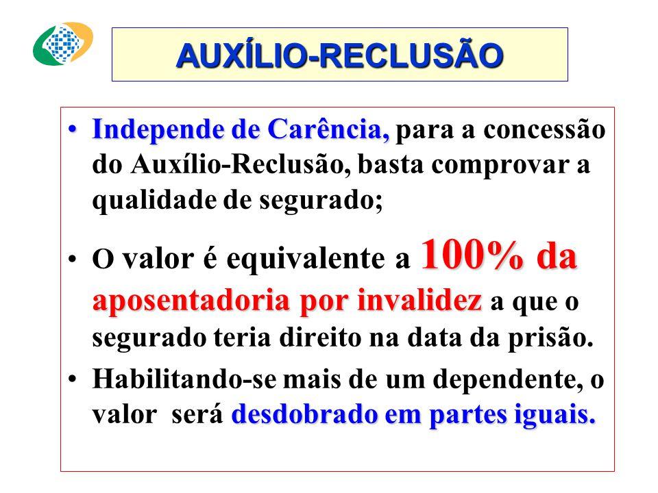 AUXÍLIO-RECLUSÃO •Benefício devido aos dependentes, durante todo o período da detenção ou reclusão do segurado; R$ 586,19 •O dependente poderá receber