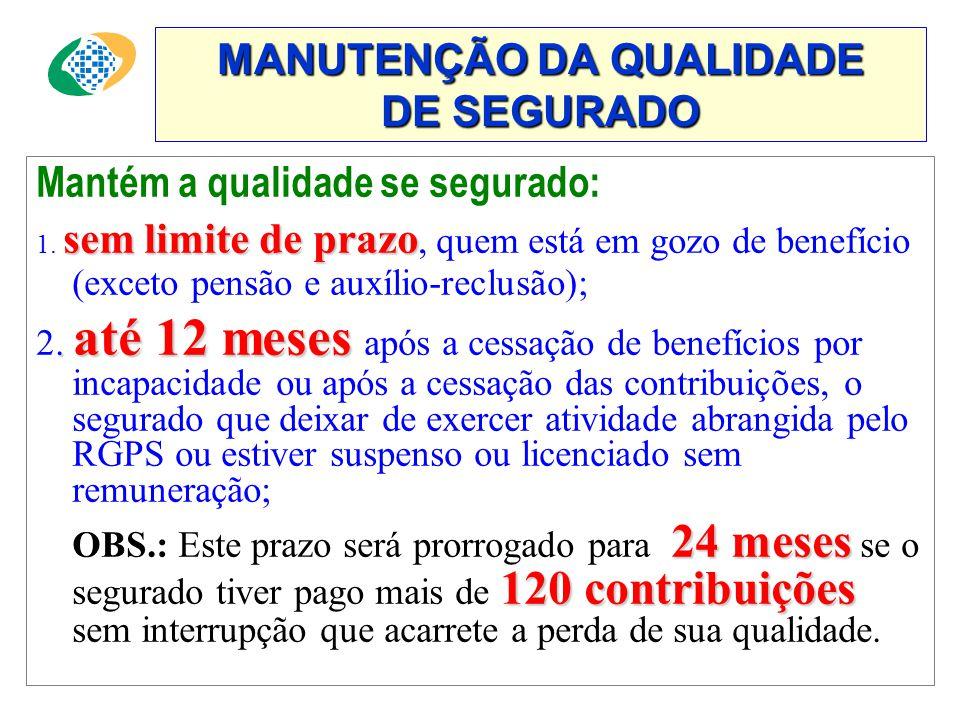 MANUTENÇÃO DA QUALIDADE DE SEGURADO Mantém a qualidade se segurado: sem limite de prazo 1.