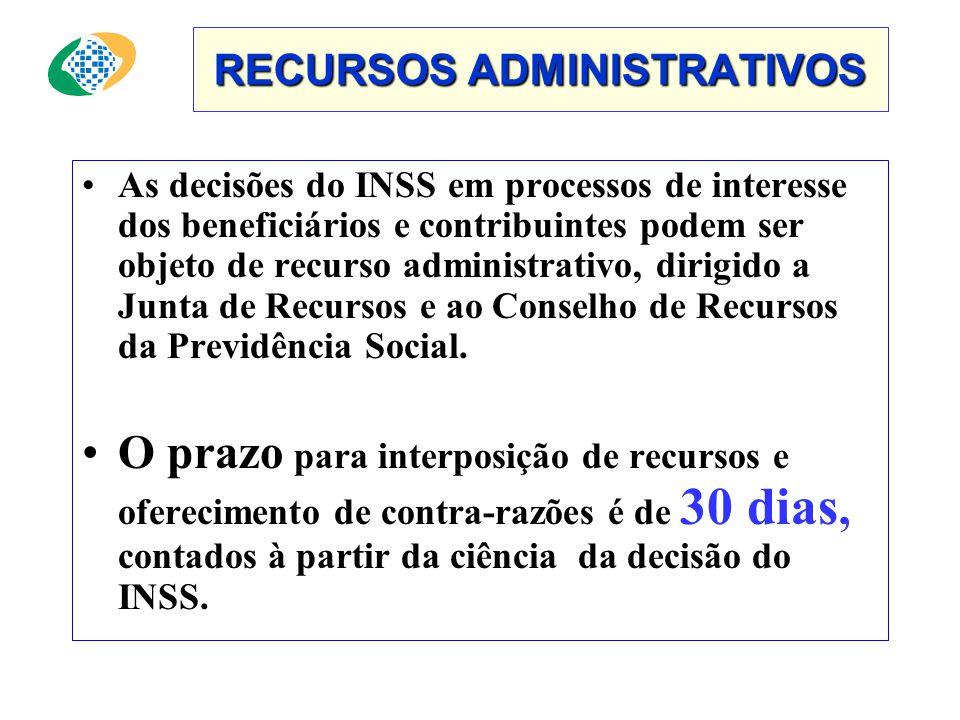 RECURSOS ADMINISTRATIVOS •As decisões do INSS em processos de interesse dos beneficiários e contribuintes podem ser objeto de recurso administrativo, dirigido a Junta de Recursos e ao Conselho de Recursos da Previdência Social.