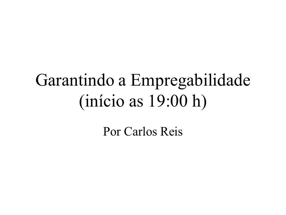 Garantindo a Empregabilidade (início as 19:00 h) Por Carlos Reis