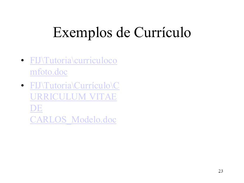 23 Exemplos de Currículo •FIJ\Tutoria\curriculoco mfoto.docFIJ\Tutoria\curriculoco mfoto.doc •FIJ\Tutoria\Currículo\C URRICULUM VITAE DE CARLOS_Modelo
