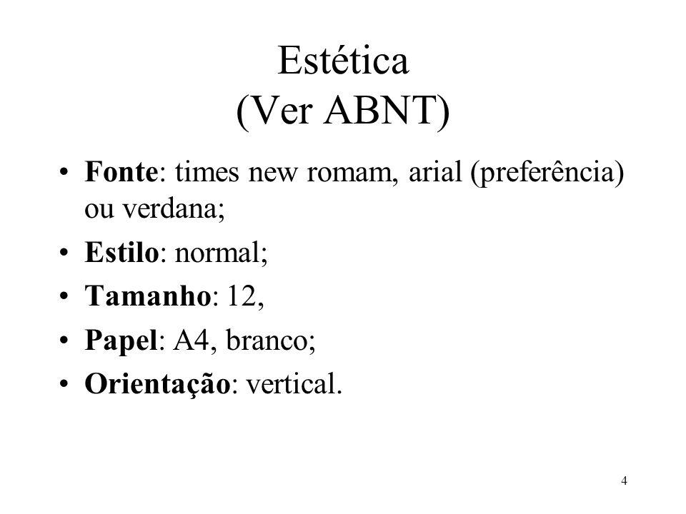 4 Estética (Ver ABNT) •Fonte: times new romam, arial (preferência) ou verdana; •Estilo: normal; •Tamanho: 12, •Papel: A4, branco; •Orientação: vertica