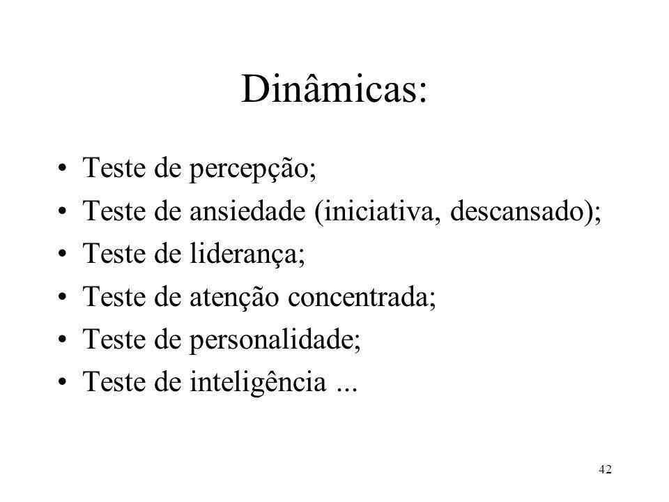 42 Dinâmicas: •Teste de percepção; •Teste de ansiedade (iniciativa, descansado); •Teste de liderança; •Teste de atenção concentrada; •Teste de persona