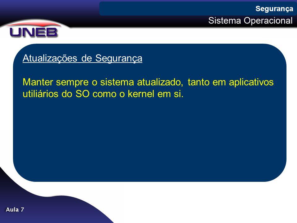 Atualizações de Segurança Manter sempre o sistema atualizado, tanto em aplicativos utiliários do SO como o kernel em si. Segurança